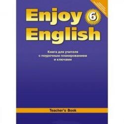 Enjoy English. 6 класс. Книга для учителя с поурочным планированием и ключами
