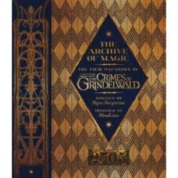 Archive of Magic. The Film Wizardry of Fantastic Beasts: Crimes of Grindelwald