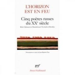 L'horizon est en feu - Cinq poetes russes du XXe siecle
