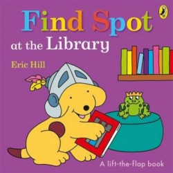 Find Spot at the Library (lift-the-flap board bk)