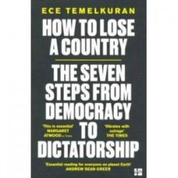 How to Lose a Country. The 7 Steps from Democracy to Dictatorship