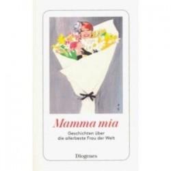 Mamma mia: Geschichten uber die allerbeste Frau