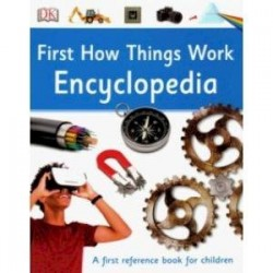 First How Things Work Encyclopedia. A First Reference book for children