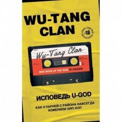 Wu-Tang Clan. Исповедь U-GOD. Как 9 парней с района навсегда изменили хип-хоп