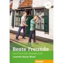 Beste Freunde. Deutsch fur Jugendliche. Leseheft. Blauer Mond. A2