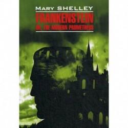 Frankenstein or, the Modern Prometheus / Франкенштейн или современный Прометей