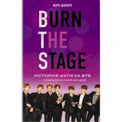 Burn The Stage. История успеха BTS и корейских бой-бендов. Марк Шапиро