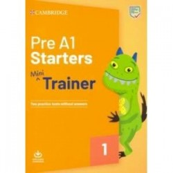 Pre A1 Starters. Mini Trainer. Two Practice Tests without answers with Audio Download
