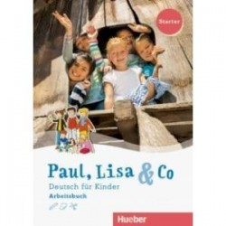 Paul, Lisa & Co Starter. Arbeitsbuch. Deutsch fur Kinder