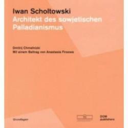 Iwan Scholtowski. Architekt des sowjetischen Palladianismus
