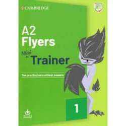 Flyers A2. Mini Trainer. Two practice tests without answers with Audio Download (new format)