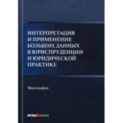 Интерпретация и применение больших данных в юриспруденции и юридической практике. Монография